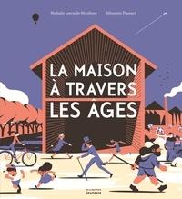 Nathalie Lescaille et Sébastien Plassard - La maison à travers les âges.