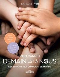Nathalie Lescaille et Eugénie Varone - Mon carnet Demain est à nous - Ces enfants qui changent le monde.