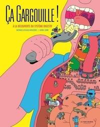Nathalie Lescaille Moulènes et Lionel Serre - Ca gargouille ! - A la découverte du systeme digestif !.