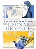 Nathalie Lescaille Moulènes et Renaud Vigourt - Les folles machines de Léonard de Vinci.