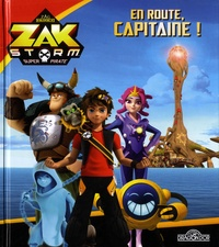 Nathalie Lescaille Moulènes - Zak Storm - Super Pirate  : En route, capitaine !.