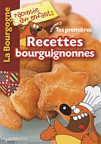 Nathalie Lescaille et Estelle Vidard - Tes premières recettes bourguignonnes.