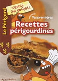 Nathalie Lescaille et Jean-Benoît Durand - Tes premières recettes périgourdines.