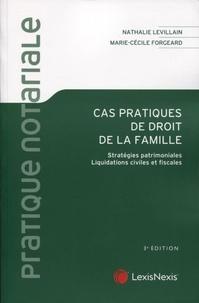 Nathalie Levillain et Marie-Cécile Forgeard - Cas pratiques de droit de la famille - Stratégies patrimoniales, liquidations civiles et fiscales.
