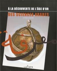 Nathalie Lévy et Hossam Elkhadem - A la découverte de l'âge d'or des sciences arabes.