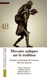 Nathalie Lhostis et Romain Loriol - Discours antiques sur la tradition - Formes et fonctions de l'ancien chez les anciens.