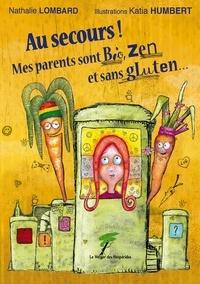 Nathalie Lombard - Au secours ! Mes parents sont bio, zen et sans gluten....