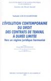 Nathalie Louit-Martinod - L'évolution contemporaine du droit des contrats de travail à durée limitée - Vers un régime juridique harmonisé.