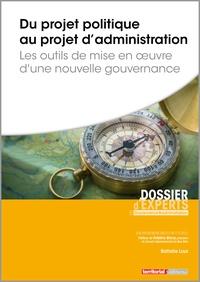 Nathalie Loux - Du projet politique au projet d'administration - Les outils de mise en oeuvre d'une nouvelle gouvernance.
