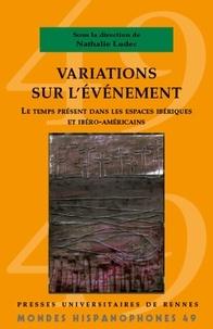 Nathalie Ludec - Variations sur l'événement - Le temps présent dans les espaces ibériques et ibéro-américains.
