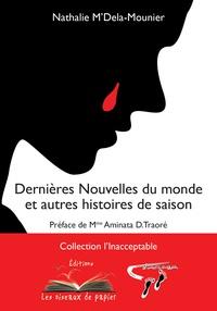 Nathalie M'Dela-Mounier - Dernières Nouvelles du monde et autres histoires de saison.