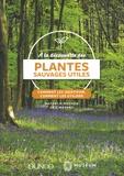 Nathalie Machon et Eric Motard - A la découverte des plantes sauvages utiles - Comment les identifier, comment les utiliser.