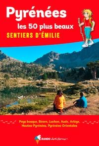 Nathalie Magrou et Bruno Valcke - Pyrénées, les 50 plus beaux sentiers d'Emilie - 50 promenades pour tous.