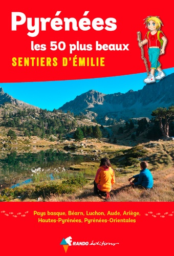 Pyrénées, les 50 plus beaux sentiers d'Emilie. 50 promenades pour tous