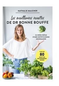 Nathalie Majcher - Les meilleures recettes du Dr Bonne Bouffe - 52 idées repas d'une diététicienne gourmande.