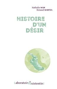 Nathalie Man et Renaud Garcia - Histoire d'un désir.