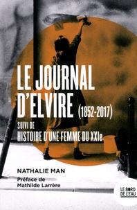 Nathalie Man - Le journal d'Elvire (1852-2017) - Suivi de Histoire d'une femme du XXIe.