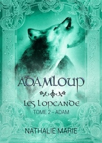 Nathalie Marie - Les Lopcande 2 : AdamLoup - Les Lopcande : Adam.