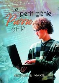 Nathalie Marie - Le petit génie, Pierre, dit Pi.
