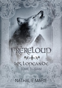 Nathalie Marie - Les Lopcande : Siam - Tome 3, Frèreloup.
