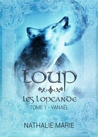 Nathalie Marie - Les Lopcande 1 : Loup - Les lopcande : Yanaël.
