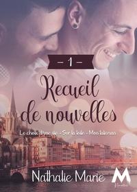 Nathalie Marie - Recueil de Nouvelles - Tome 1, Le Choix d'une vie ; Sur la toile ; Mon Talisman.