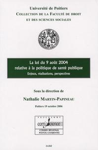Nathalie Martin-Papineau - La loi du 9 août 2004 relative à la politique de santé publique - Enjeux, réalisations, perspectives.