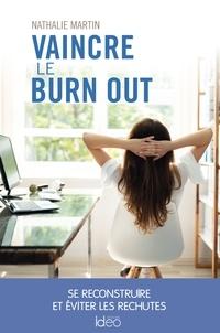 Nathalie Martin - Vaincre le burn out - Se reconstruire et éviter les rechutes.