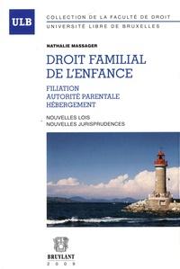 Nathalie Massager - Droit familial de l'enfance : Filiation, autorité parentale, hébergement - Nouvelles lois, nouvelles jurisprudences.