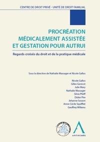 Nathalie Massager et Nicole Gallus - Procréation médicalement assistée et gestation pour autrui - Regards croisés du droit et de la pratique médicale.