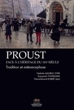 Nathalie Mauriac Dyer et Kazuyoshi Yoshikawa - Proust face à l'héritage du XIXe siècle - Tradition et métamorphose.