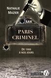 Nathalie Mazier - Paris criminel - De 1900 à nos jours.