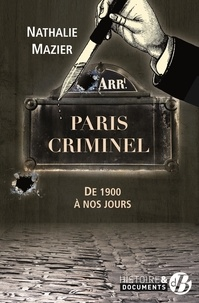 Nathalie Mazier - Paris criminel - De 1900 à nos jours.