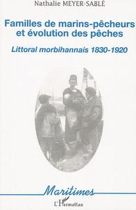 Nathalie Meyer-Sablé - Familles de marins-pêcheurs et évolution des pêches - Littoral morbihannais 1830-1920.