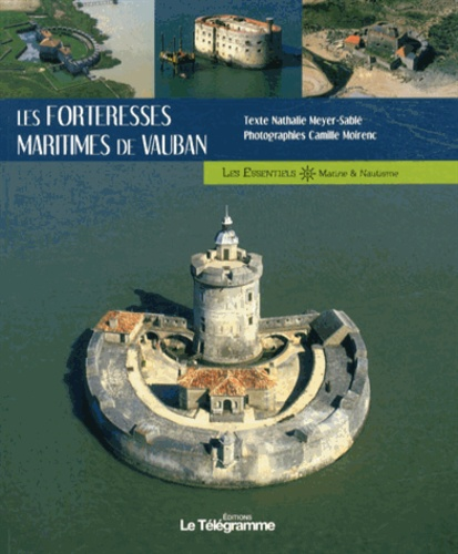Nathalie Meyer-Sablé - Les forteresses maritimes de Vauban.