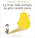 Nathalie Meynet - La vraie folle histoire du gros canard jaune.