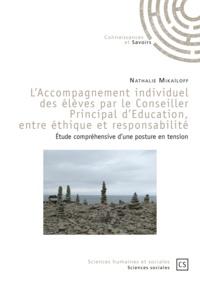 Nathalie Mikaïloff - L'accompagnement individuel des élèves par le conseiller principal d'éducation, entre éthique et responsabilité - Etude compréhensive d'une posture en tension.
