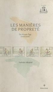 Nathalie Mikaïloff - Les manières de propreté : du Moyen Âge à nos jours.