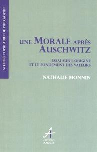 Nathalie Monnin - Une morale après Auschwitz ? - Essai sur l'origine et le fondement des valeurs.