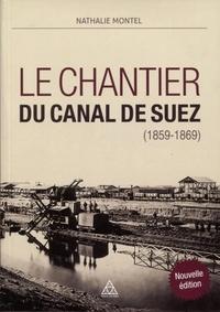 Le chantier du canal de Suez (1859-1869) - Nathalie Montel |