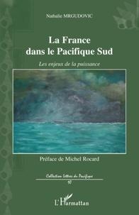 Nathalie Mrgudovic - La France dans le Pacifique Sud - Les enjeux de la puissance.