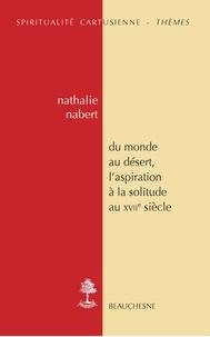 Nathalie Nabert - Du monde au désert - L'aspiration à la solitude au XVIIe siècle.