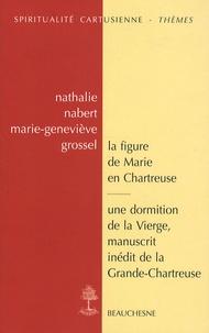 Nathalie Nabert et Marie-Geneviève Grossel - La figure de Marie en Chartreuse; Une dormition de la Vierge - Manuscrit inédit de la Grande-Chartreuse.