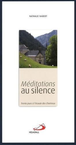 Nathalie Nabert - Méditations au silence - Trente jours à l'écoute des Chartreux.