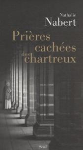 Nathalie Nabert - Prières cachées des Chartreux.