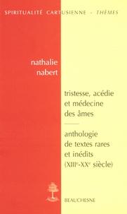 Nathalie Nabert - Tristesse, acédie et médecine des âmes dans la tradition monastique et cartusienne - Anthologie de textes rares et inédits (XIIIe-XXe siècle).