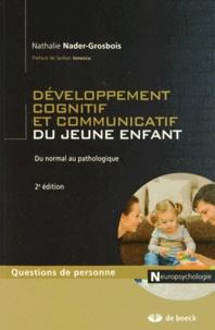 Nathalie Nader-Grosbois - Développement cognitif et communicatif du jeune enfant - Du normal au pathologique.