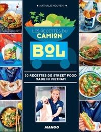 Nathalie Nguyen - Les recettes du Camion Bol - 50 recettes de street food made in Vietnam.