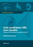 Nathalie Noël-Pétroff - Cent syndromes ORL avec surdité - Présentation en tableaux organisés UCOPAL.