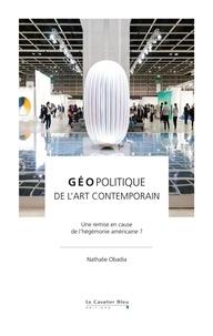 Nathalie Obadia - Géopolitique de l'art contemporain - Une remise en cause de l'hégémonie américaine ?.